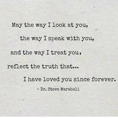 May the way I look at you, the way I speak with you, and the way I treat you reflect the truth that.I have loved you since forever. Great Quotes, Quotes To Live By, Me Quotes, Inspirational Quotes, Sister Quotes, Daughter Quotes, Family Quotes, Girl Quotes, Look At You