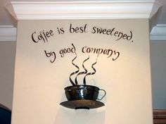 Love this for a kitchen wall!  Coffee is best sweetened by good company.