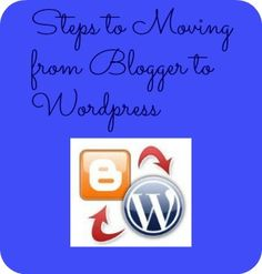 Steps to Moving from Blogger to WordPress