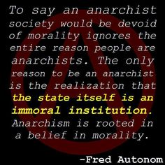 Anarchism is rooted in a belief in morality.  To support to state is to allow the State/Gov't to function as your proxy to exercise violence in your name.  Unjust war started...guess what? you gave your implicit support by supporting the legitimacy of the State/Gov't.