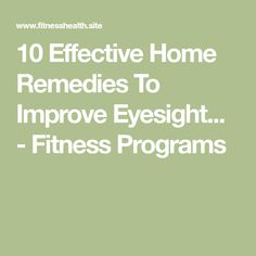 10 Effective Home Remedies To Improve Eyesight... - Fitness Programs