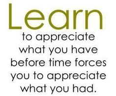 Appreciate what you have...