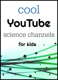 8 Science youtube channels for kids. Learn at home or school.