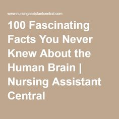 100 Fascinating Facts You Never Knew About the Human Brain | Nursing Assistant Central