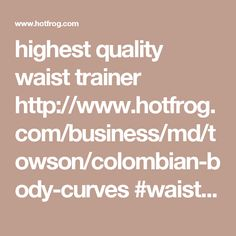 highest quality waist trainer http://www.hotfrog.com/business/md/towson/colombian-body-curves #waistcincher #waisttrainer #getfit