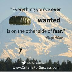 """""""Everything you've ever wanted is on the other side of fear."""" #GeorgeAddair"""