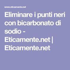 Eliminare i punti neri con bicarbonato di sodio - Eticamente.net   Eticamente.net