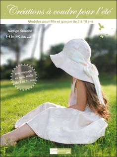 HER Little world, Creating Sewing for summer, Nadège Saladini Japanese Books, Pattern Paper, Paper Patterns, Creations, Sewing, Hats, Amazon Fr, Magazines, Charlotte