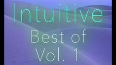 Intuitive: Best of Being Ambient Music Vol. 1 Playlist for Creative Flow...