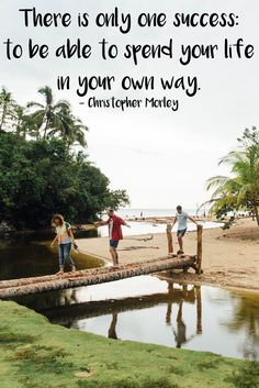"""""""There is only one success: to be able to spend your life in your own way.""""  — Christopher Morley"""