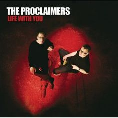 Life With You. The Proclaimers. When the Scottish duo emerged in 1987, the post-punk pop band displayed their thick accents on infectiously sweet melodic songs about love, politics, and life in Scotland.