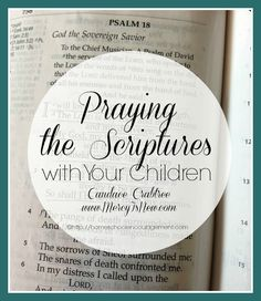 Praying the Scriptures with your children in tough situations by Candace Crabtree - this is so helpful!