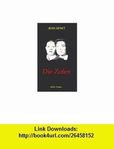 Die Zofen (9783875362008) Jean Genet , ISBN-10: 3875362004  , ISBN-13: 978-3875362008 ,  , tutorials , pdf , ebook , torrent , downloads , rapidshare , filesonic , hotfile , megaupload , fileserve