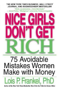 Nice Girls Don't Get Rich: 75 Avoidable Mistakes Women Make With Money (Paperback)