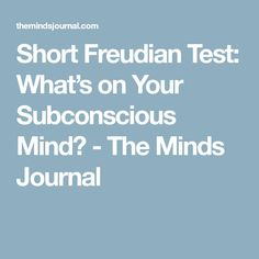 Let's dive deep into your subconscious mind. Short Freudian Test: What's on Your Subconscious Mind? Freudian Psychology, Self Awareness, Subconscious Mind, Self Discovery, Physiology, Self Development, Self Improvement, Good To Know, Counseling