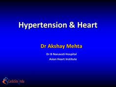 Hypertension & Heart     Dr Akshay Mehta       Dr B Nanavati Hospital         Asian Heart Institute