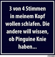 3 von 4 Stimmen in meinem Kopf wollen schlafen. Die andere will wissen, ob Pingu… 3 of 4 voices in my head want to sleep. The other one wants to know if penguins have knees … Positive Psychology, Psychology Facts, Motivational Quotes For Life, Some Quotes, Emotion, Good Jokes, Funny Facts, Funny Moments, Funny Pictures