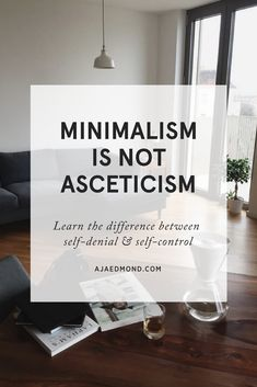 Minimalism is Not Asceticism. Learn the different between self-denial and self-control. A simple living editorial by ajaedmond.com