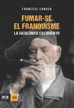 Canosa Farran, Francesc. FUMAR-SE EL FRANQUISME: La Catalunya Caliquenyo. Ara Llibres, 2015.