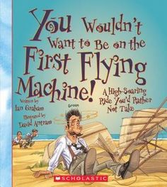 You Wouldn't Want to Be on the First Flying Machine!: A High-Soaring Ride You'd Rather Not Take  (Read 3/11/16)