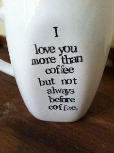 I love you more than coffee, but not always before coffee. | See more about coffee mugs, funny coffee mugs and coffee quotes.