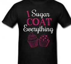 I Sugar Coat Everything Black Shirt  Perfect for any baker or any one who loves sweets and a funny shirt!  If you have questions please feel