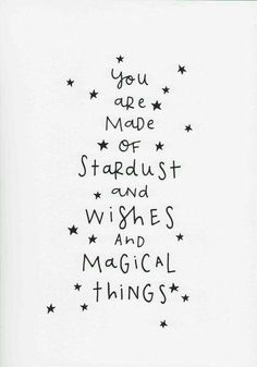Magic quotes - monochrome nursery print you are made of stardust and wishes and magical things natalie rodrigues quote kids room wall art unframed Motivacional Quotes, Magic Quotes, Words Quotes, Quotes On Stars, Star Quotes, The Words, Zauber Quotes, Beautiful Words, You Are Beautiful