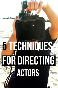 5 Techniques for Directing Actors. See post for all of them Filmmaker