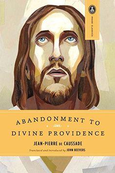 Abandonment to Divine Providence (Image Classics): Jean-Pierre de Caussade, John Beevers: 9780385468718: Amazon.com: Books