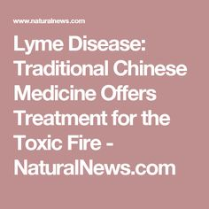 10 best tcm images on pinterest traditional chinese medicine lyme disease traditional chinese medicine offers treatment for the toxic fire naturalnews fandeluxe Image collections