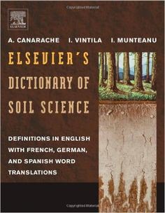 Elsevier's Dictionary of Soil Science: Definitions in English with French, German, and Spanish word translations: Amazon.co.uk: A. Canarache, I.I. Vintila, I. Munteanu: 9780444824783: Books