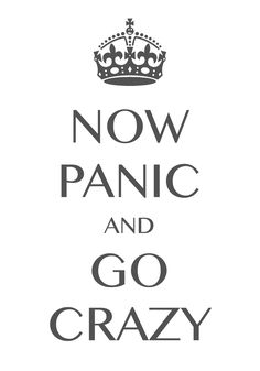 now panic and go crazy / Created with Keep Calm and Carry On for iOS #keepcalm #nowpanic #gocrazy