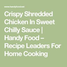 Crispy Shredded Chicken In Sweet Chilly Sauce | Handy Food – Recipe Leaders For Home Cooking