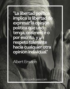 Libertad política implica libertad de expresar la opinión política que uno tenga, oralmente o por escrito, y un respeto tolerante hacia cual...