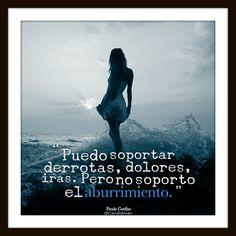 """""""Puedo soportar derrotas, dolores, iras. Pero no soporto el aburrimiento."""" #PauloCoelho #Citas #Frases @Candidman"""