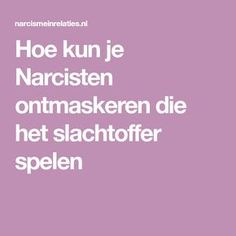 Hoe kun je Narcisten ontmaskeren die het slachtoffer spelen Self Healing, Anti Stress, Problem Solving, Good To Know, It Hurts, Thoughts, Tips, Snakes, Demons