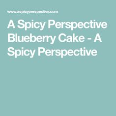 A Spicy Perspective Blueberry Cake - A Spicy Perspective