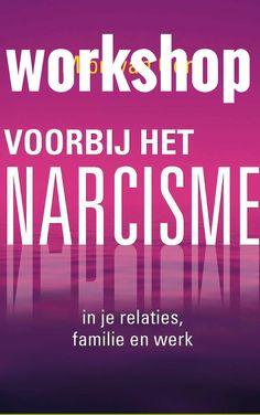 Workshops Voorbij Het Narcisme over het Herkennen, Hanteren en van Narcisme in Relaties Herstellen.