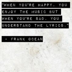When you're happy, you enjoy the #music but when you're sad, you understand the lyrics.  #Quotes