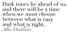 There will be a time when we must choose between what is easy and what is right