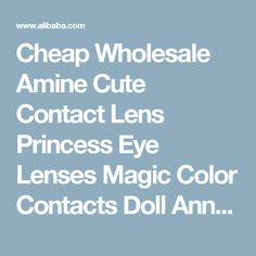 Cheap Wholesale Amine Cute Contact Lens Princess Eye Lenses Magic Color Contacts Doll Anne Contact Lenses - Buy Contact Lenses,Amine Contact Lenses,Eye Lenses Product on Alibaba.com