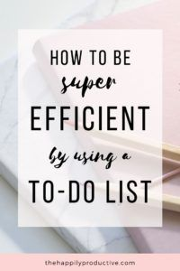How to be super efficient using a to-do list - The Happily Productive Time Management Tips, Stress Management, Reaching Goals, How To Stop Procrastinating, Mindful Living, Self Improvement, Personal Development, Productivity, Are You Happy