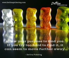Allow your purpose to find you. If you try too hard to find it, it can seem to move further away. - Bettina Pickering #purpose #dialaguru