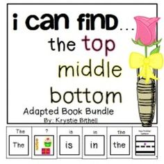 I can find... the top, middle, bottom.  Adapted book bundle.  Includes a separate book for each!  Students practice the concept while simultaneously writing a sentence.  Speech Therapy, Special Education, Occupational Therapy, Autism.