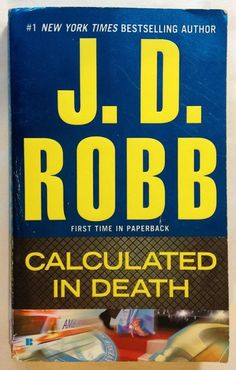 Calculated in Death by J D Robb (aka Nora Roberts) 2013, PB / Bk 36 In Death Ser