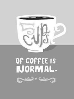 5 Cups of #Coffee is Normal