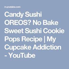 Candy Sushi OREOS? No Bake Sweet Sushi Cookie Pops Recipe | My Cupcake Addiction - YouTube Sushi Cupcakes, Sweet Sushi, Candy Sushi, Cookie Pops, How To Make Cookies, Oreos, Addiction, Baking, Youtube