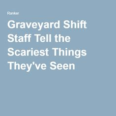 Graveyard Shift Staff Tell the Scariest Things They've Seen