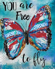 You Are Free To Fly Art Print. Patriotic Version - You Are Free To Fly Butterfly . Butterfly Quotes, Butterfly Art, Butterfly Wallpaper, Diamond Art, Beautiful Butterflies, Quotable Quotes, Positive Quotes, Inspirational Quotes, Motivational