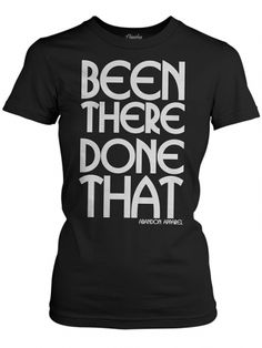 """Women's """"Been There Done That"""" Tee by Abandon Apparel (Black) #InkedShop #wordtee #humor #womenswear"""